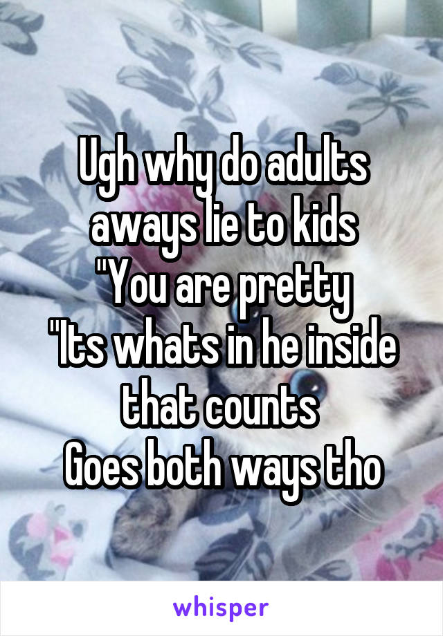 Good phrase why do adults lie understand you