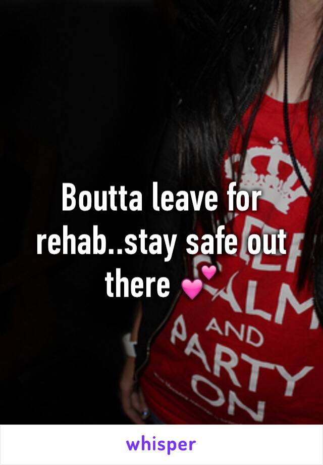 Boutta leave for rehab..stay safe out there 💕