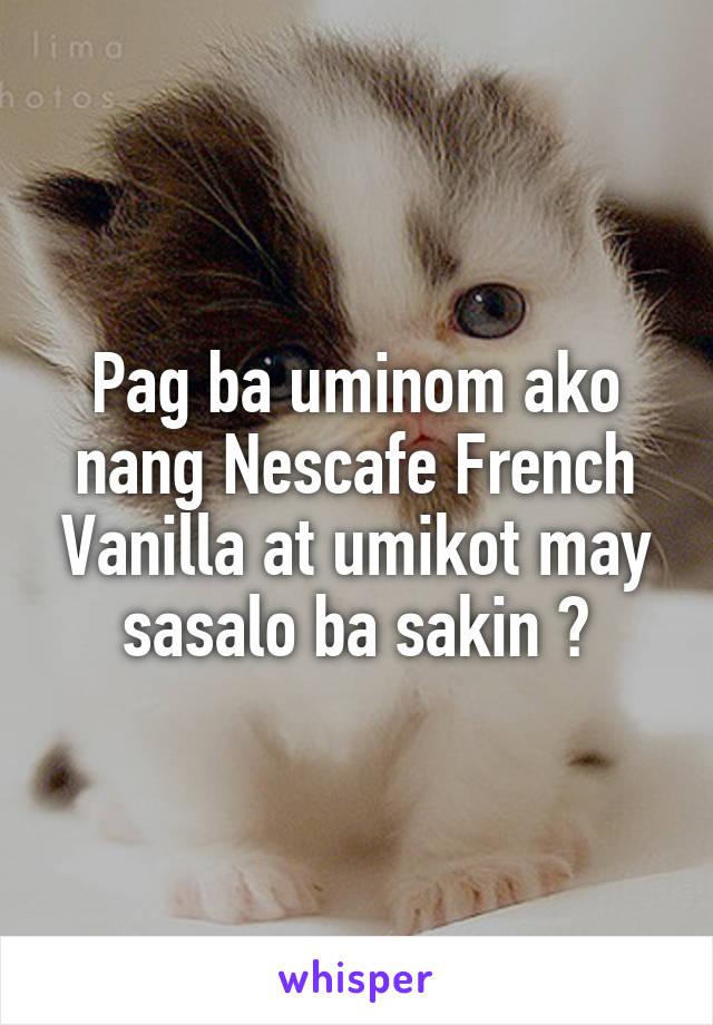 Pag ba uminom ako nang Nescafe French Vanilla at umikot may sasalo ba sakin ?