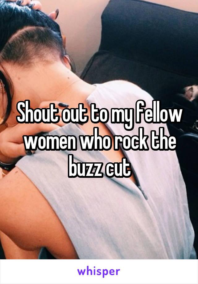 Shout out to my fellow women who rock the buzz cut