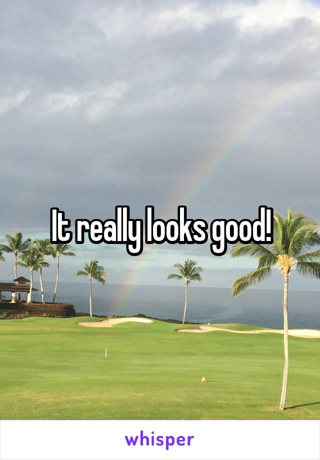 It really looks good!