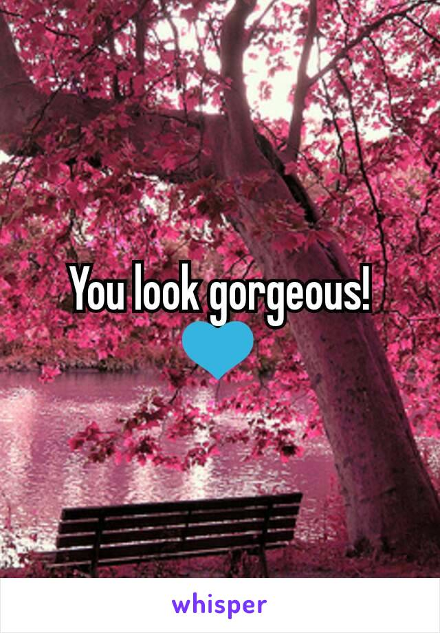 You look gorgeous! 💙
