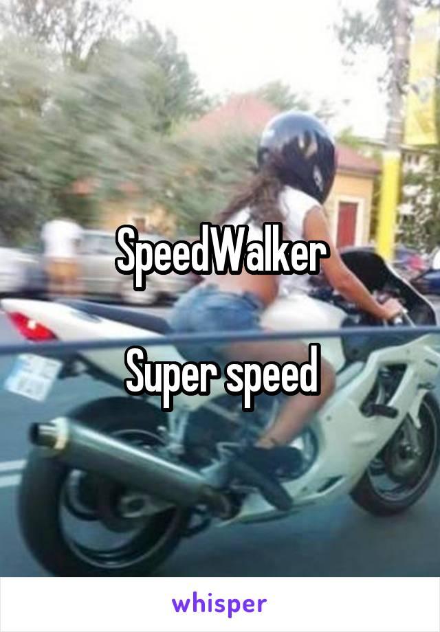 SpeedWalker  Super speed