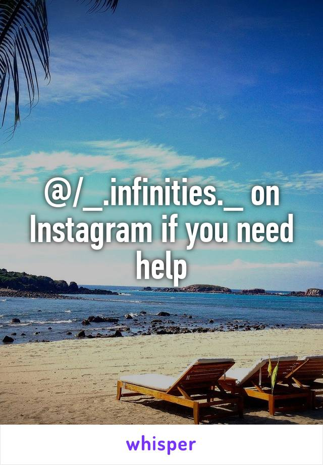 @/_.infinities._ on Instagram if you need help