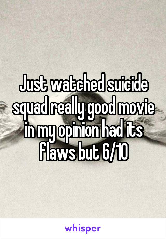 Just watched suicide squad really good movie in my opinion had its flaws but 6/10