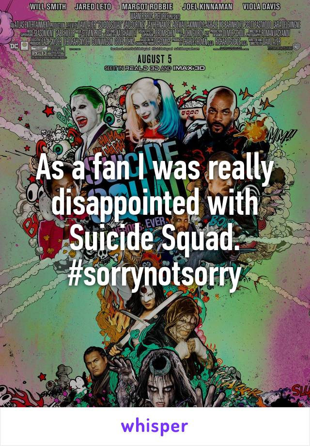 As a fan I was really disappointed with Suicide Squad. #sorrynotsorry
