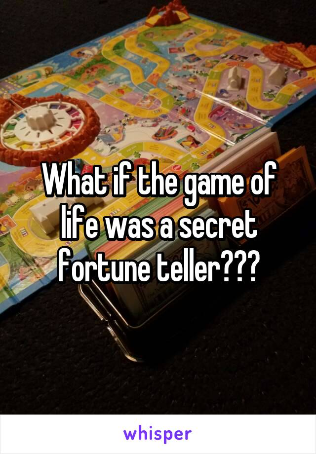 What if the game of life was a secret fortune teller???