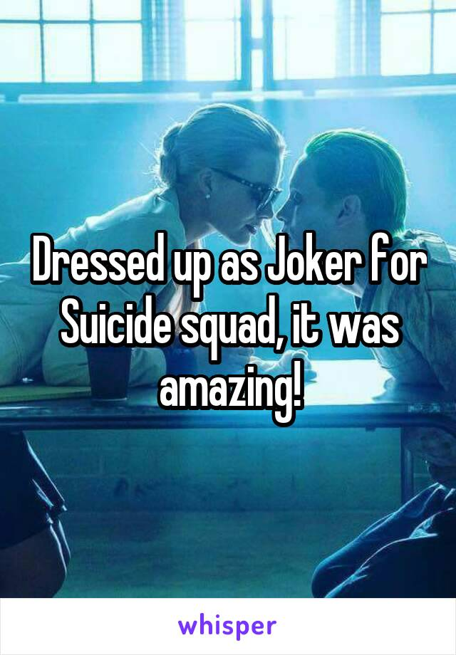 Dressed up as Joker for Suicide squad, it was amazing!