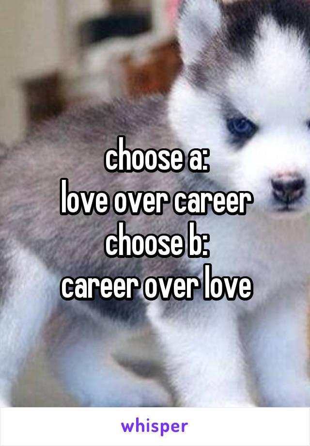 choose a: love over career choose b: career over love