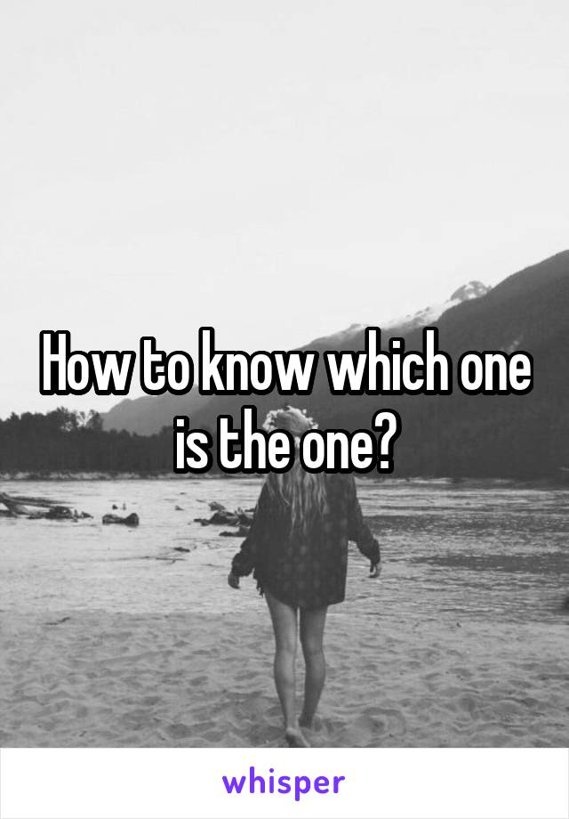 How to know which one is the one?