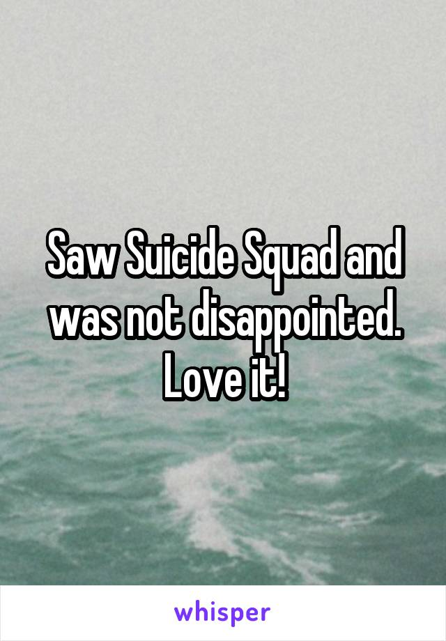 Saw Suicide Squad and was not disappointed. Love it!