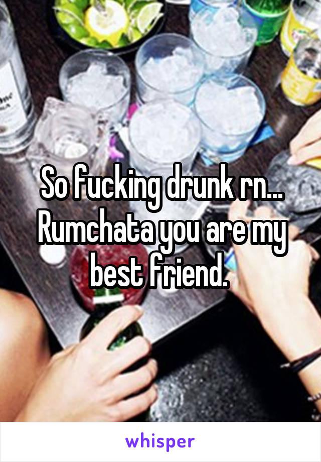 So fucking drunk rn... Rumchata you are my best friend.