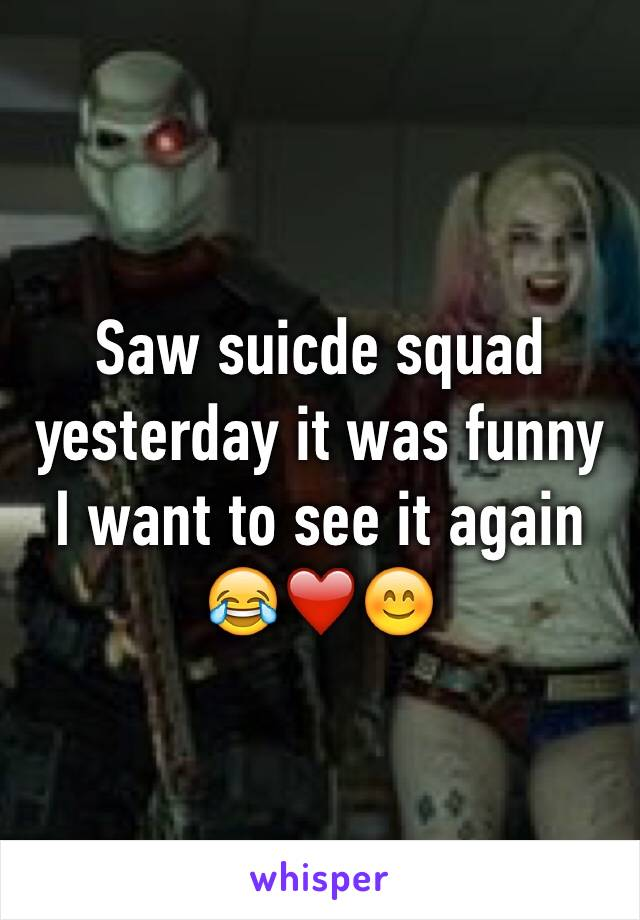 Saw suicde squad yesterday it was funny I want to see it again 😂❤️😊
