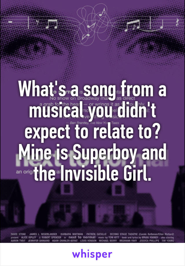 What's a song from a musical you didn't expect to relate to? Mine is Superboy and the Invisible Girl.