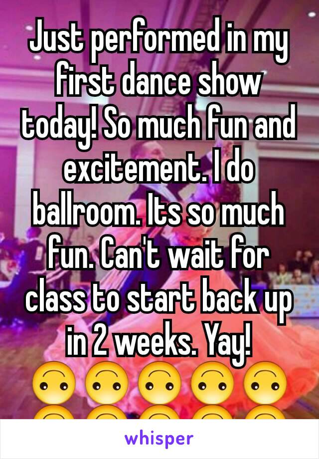 Just performed in my first dance show today! So much fun and excitement. I do ballroom. Its so much fun. Can't wait for class to start back up in 2 weeks. Yay! 🙃🙃🙃🙃🙃🙃🙃🙃🙃🙃