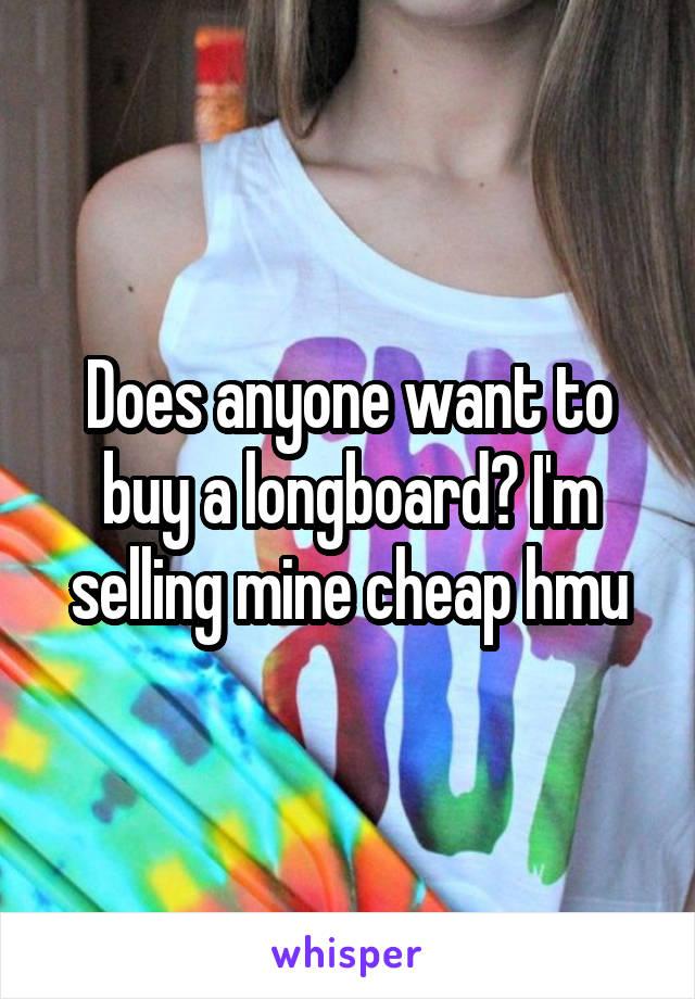 Does anyone want to buy a longboard? I'm selling mine cheap hmu