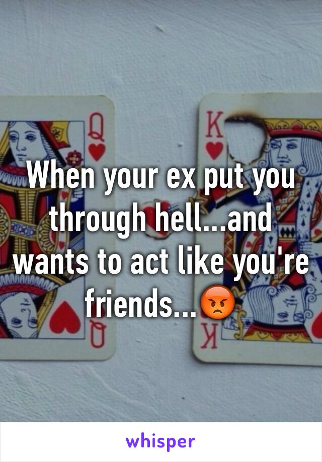 When your ex put you through hell...and wants to act like you're friends...😡
