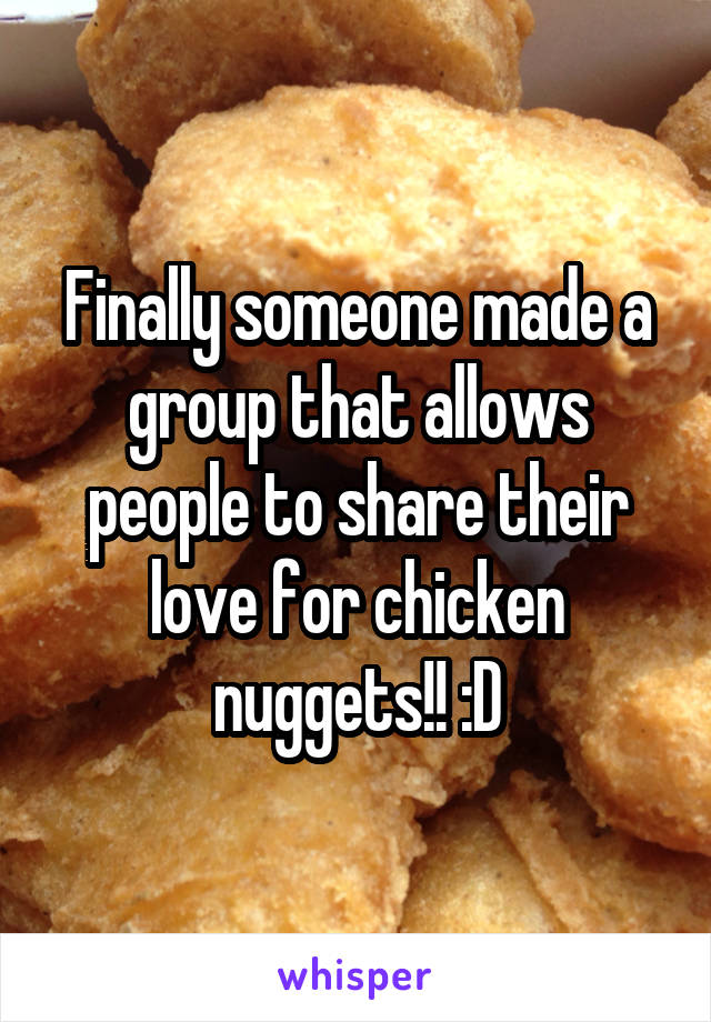 Finally someone made a group that allows people to share their love for chicken nuggets!! :D