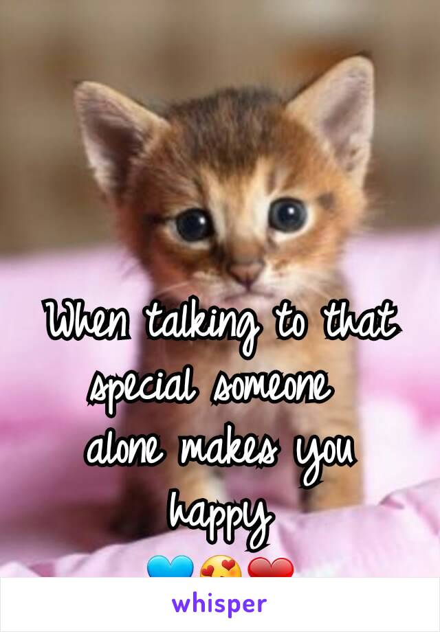 When talking to that special someone  alone makes you  happy  💙😍❤