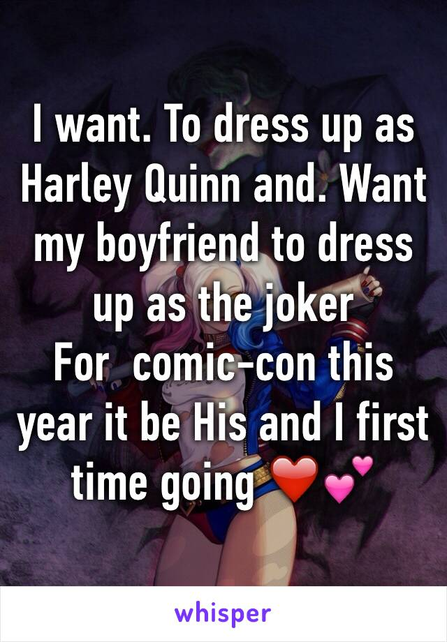 I want. To dress up as Harley Quinn and. Want my boyfriend to dress up as the joker For  comic-con this year it be His and I first time going ❤️💕