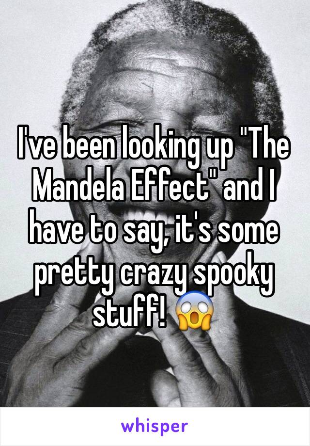 """I've been looking up """"The Mandela Effect"""" and I have to say, it's some pretty crazy spooky stuff! 😱"""