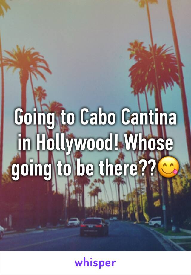 Going to Cabo Cantina in Hollywood! Whose going to be there??😋