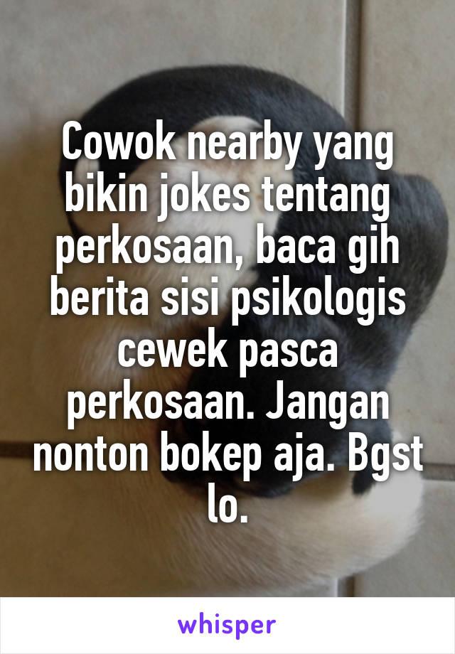Cowok nearby yang bikin jokes tentang perkosaan, baca gih berita sisi psikologis cewek pasca perkosaan. Jangan nonton bokep aja. Bgst lo.