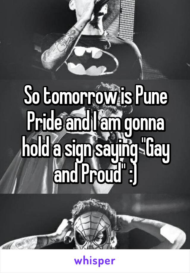 """So tomorrow is Pune Pride and I am gonna hold a sign saying """"Gay and Proud"""" :)"""
