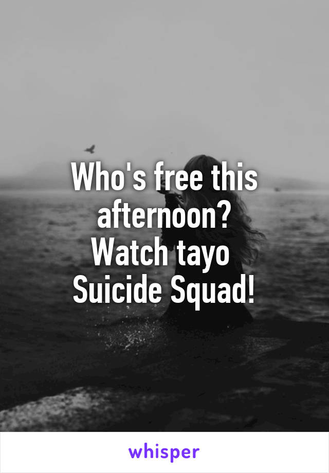 Who's free this afternoon? Watch tayo  Suicide Squad!