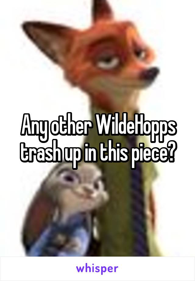Any other WildeHopps trash up in this piece?