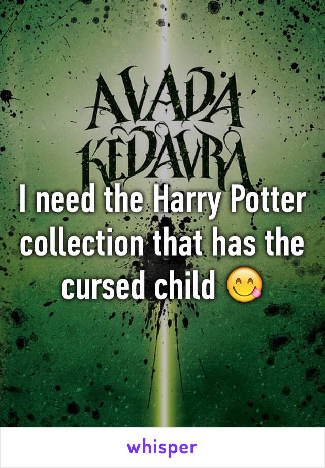 I need the Harry Potter collection that has the cursed child 😋