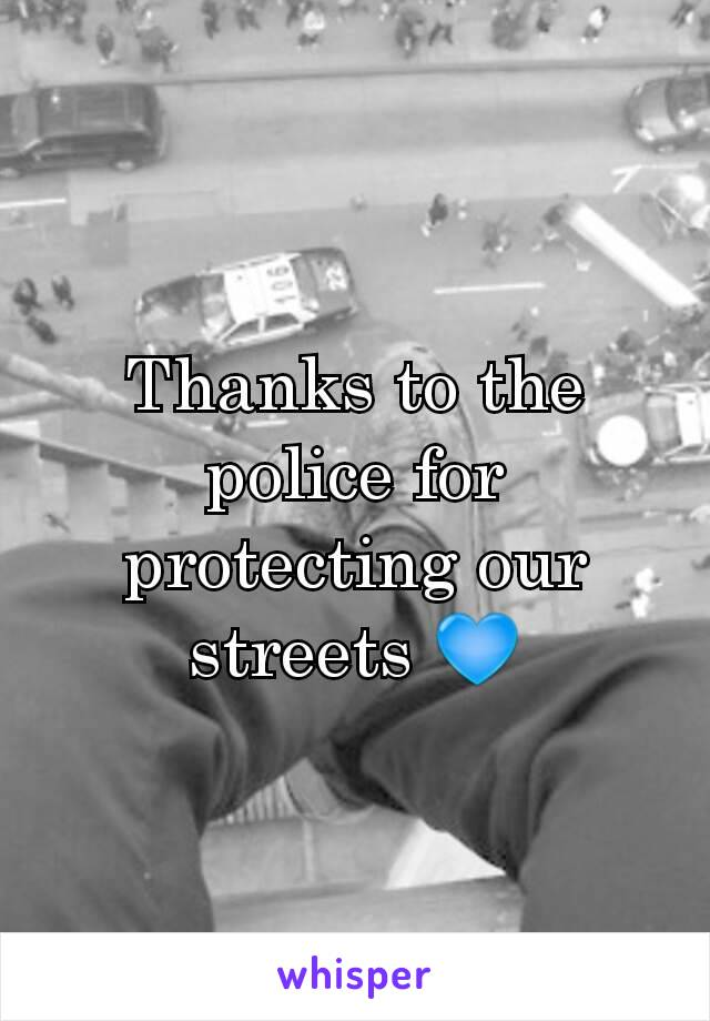 Thanks to the police for protecting our streets 💙