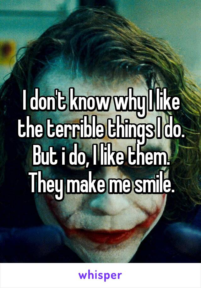 I don't know why I like the terrible things I do. But i do, I like them. They make me smile.