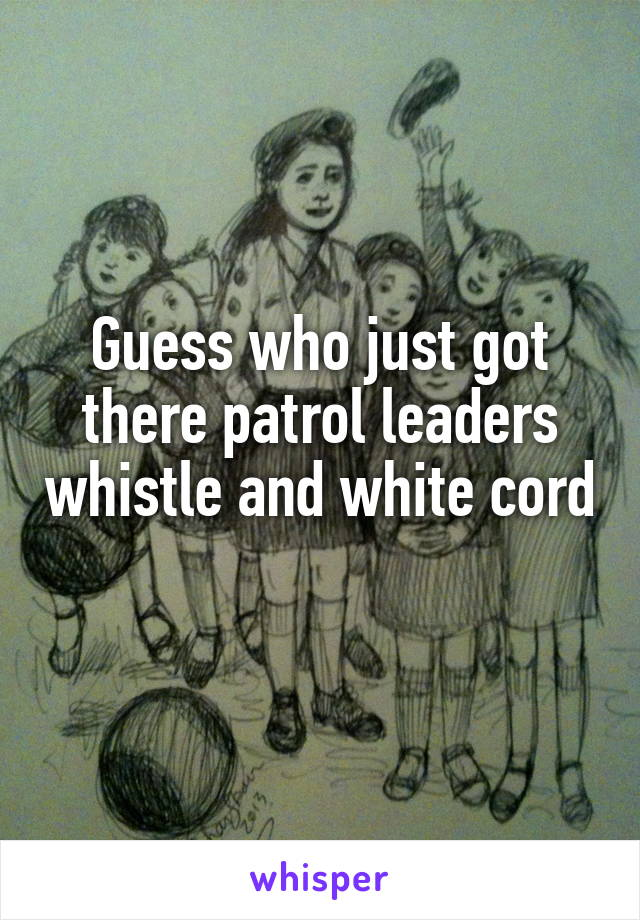 Guess who just got there patrol leaders whistle and white cord