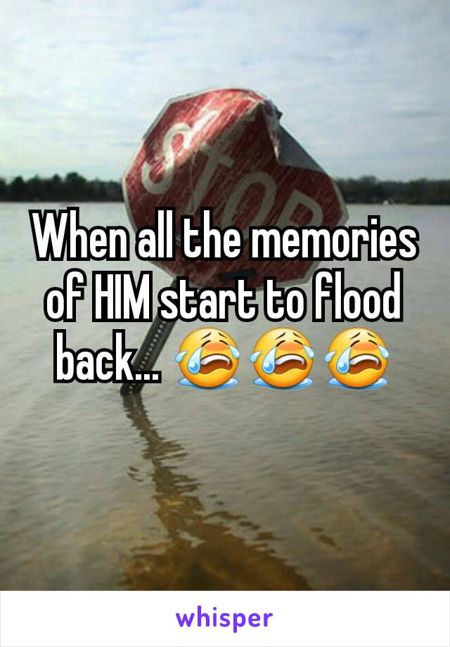 When all the memories of HIM start to flood back... 😭😭😭