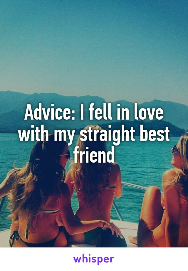 Advice: I fell in love with my straight best friend