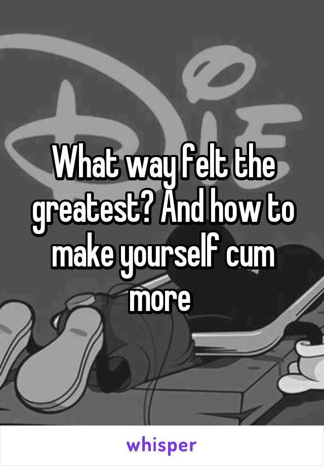How to make yourself cum you