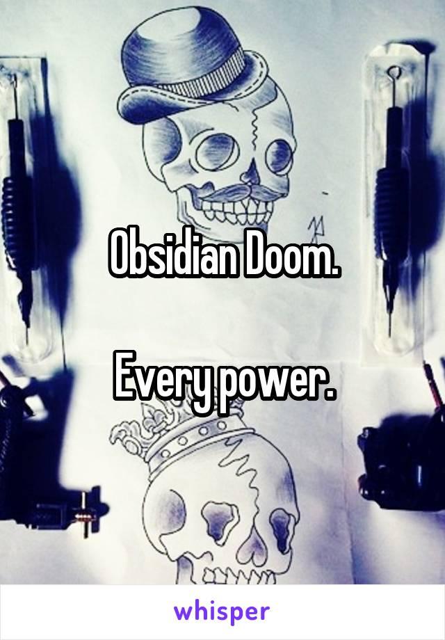 Obsidian Doom.  Every power.