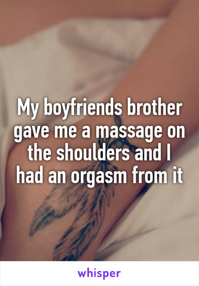 Was specially my brother gave me an orgasm opinion you