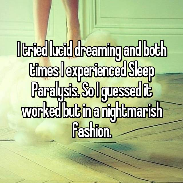 I tried lucid dreaming and both times I experienced Sleep Paralysis. So I guessed it worked but in a nightmarish fashion.