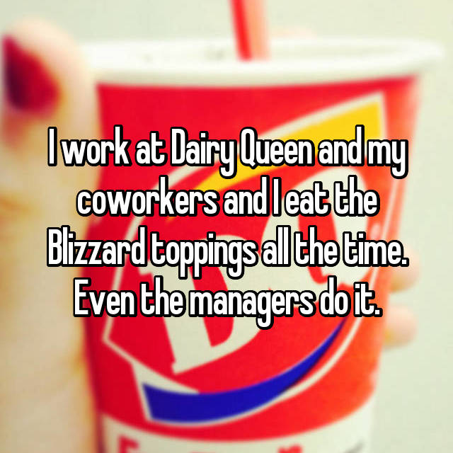 I work at Dairy Queen and my coworkers and I eat the Blizzard toppings all the time. Even the managers do it.