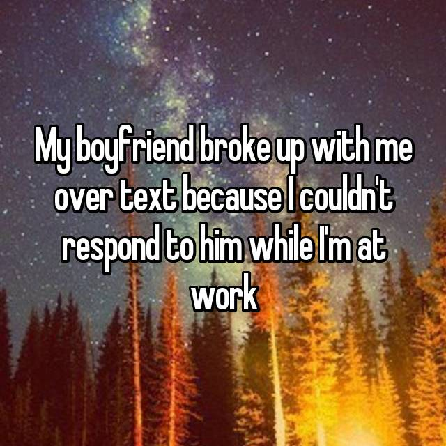 My boyfriend broke up with me over text because I couldn't respond to him while I'm at work