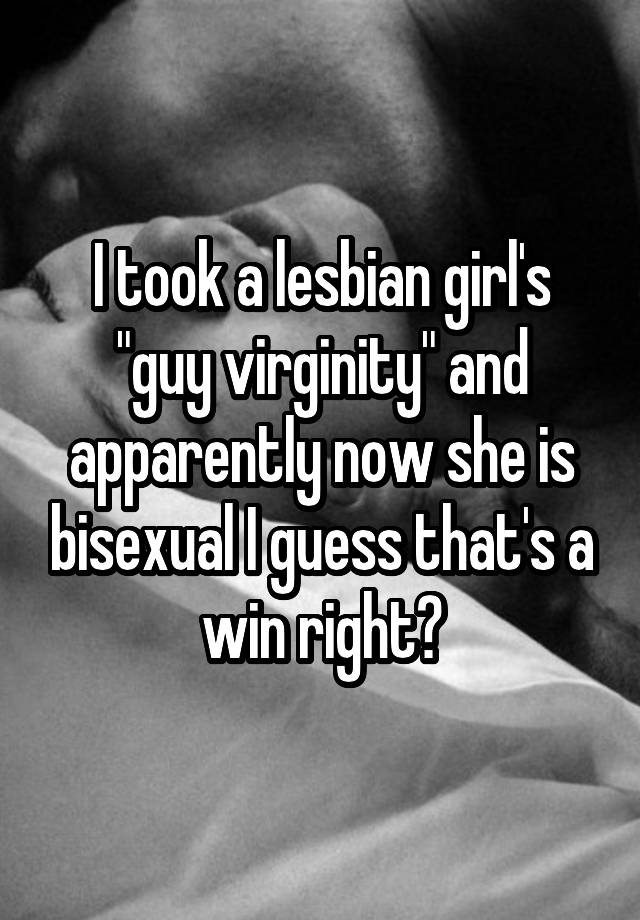 Girls taking a guys virginity you were