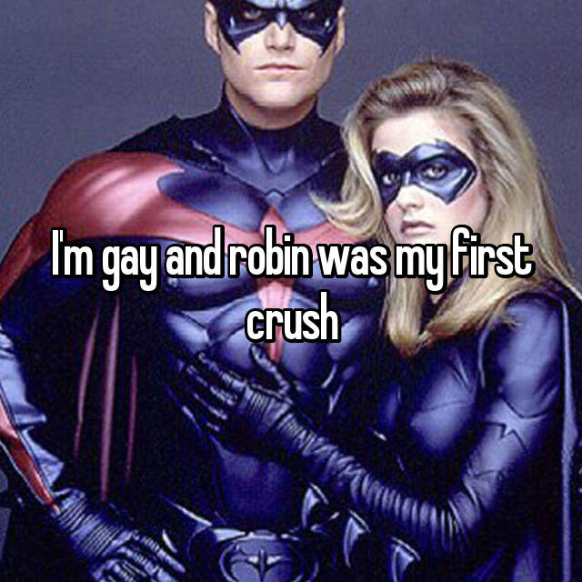 I'm gay and robin was my first crush