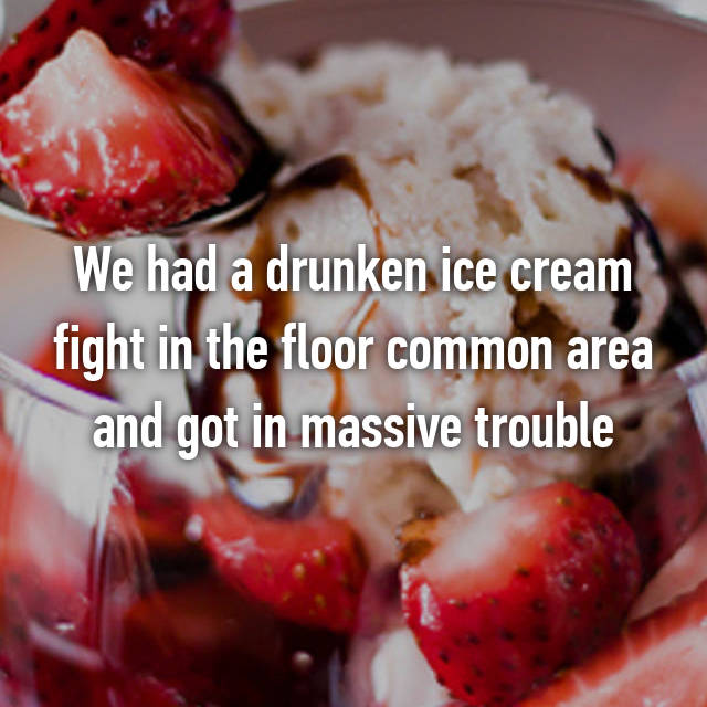 We had a drunken ice cream fight in the floor common area and got in massive trouble