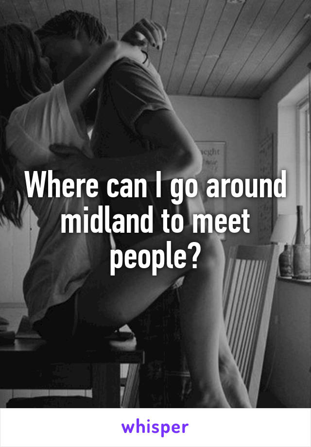 Where can I go around midland to meet people?