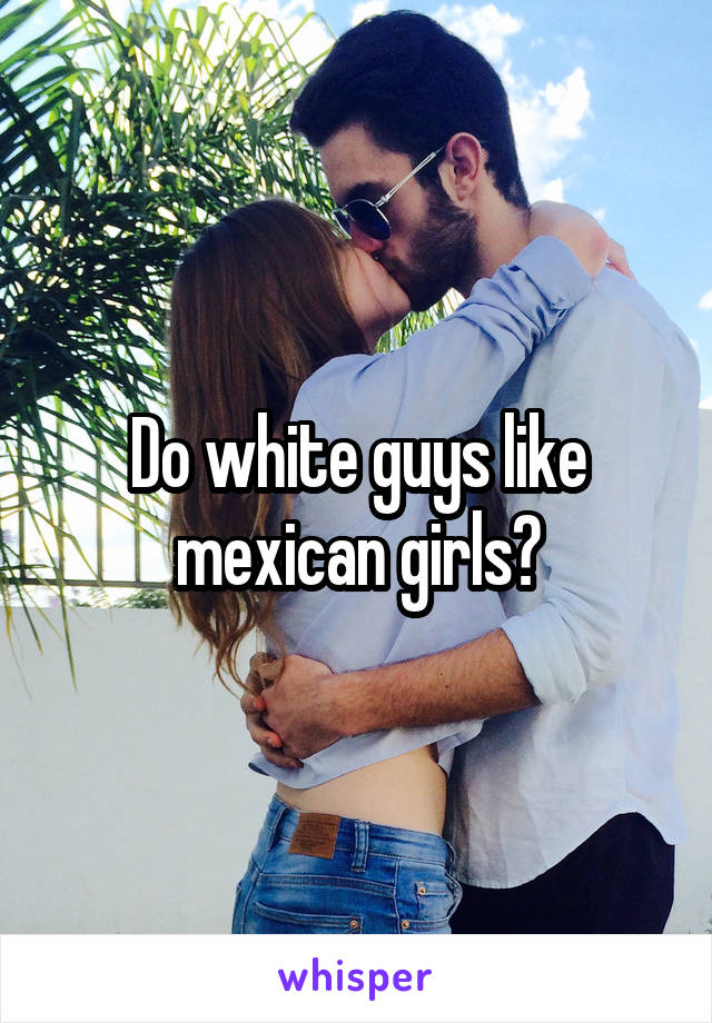 Mexican girl white guy