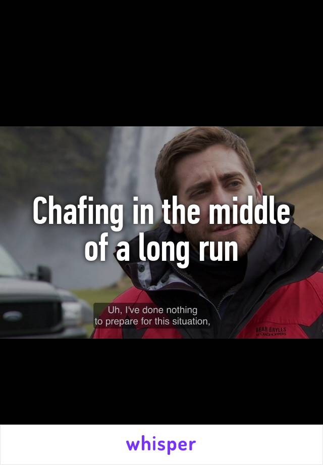 Chafing in the middle of a long run