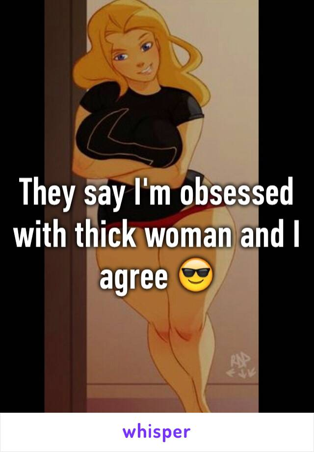 They say I'm obsessed with thick woman and I agree 😎
