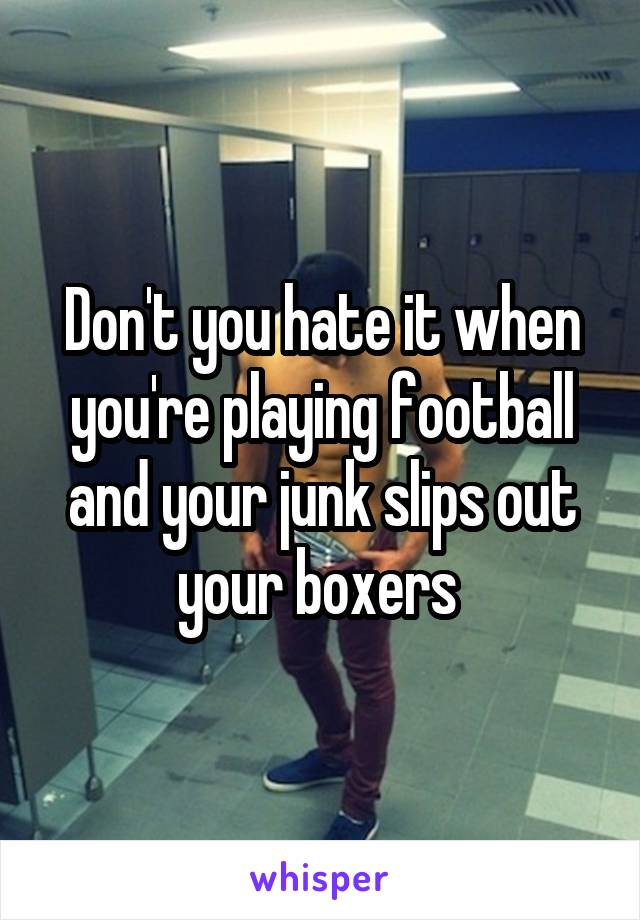 Don't you hate it when you're playing football and your junk slips out your boxers